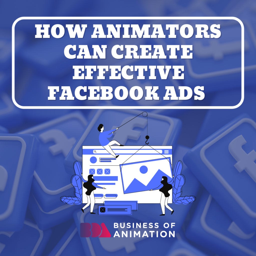 How To Create Effective Facebook Ads For Your Animation Business