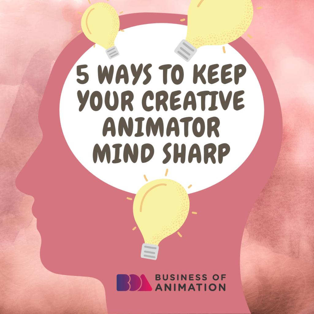 5 Ways To Keep Your Creative Animator Mind Sharp