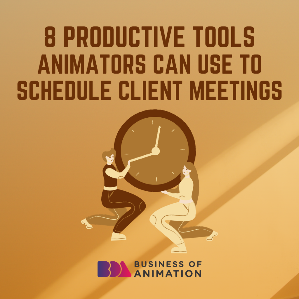 8 Productive Tools Animators Can Use To Schedule Client Meetings