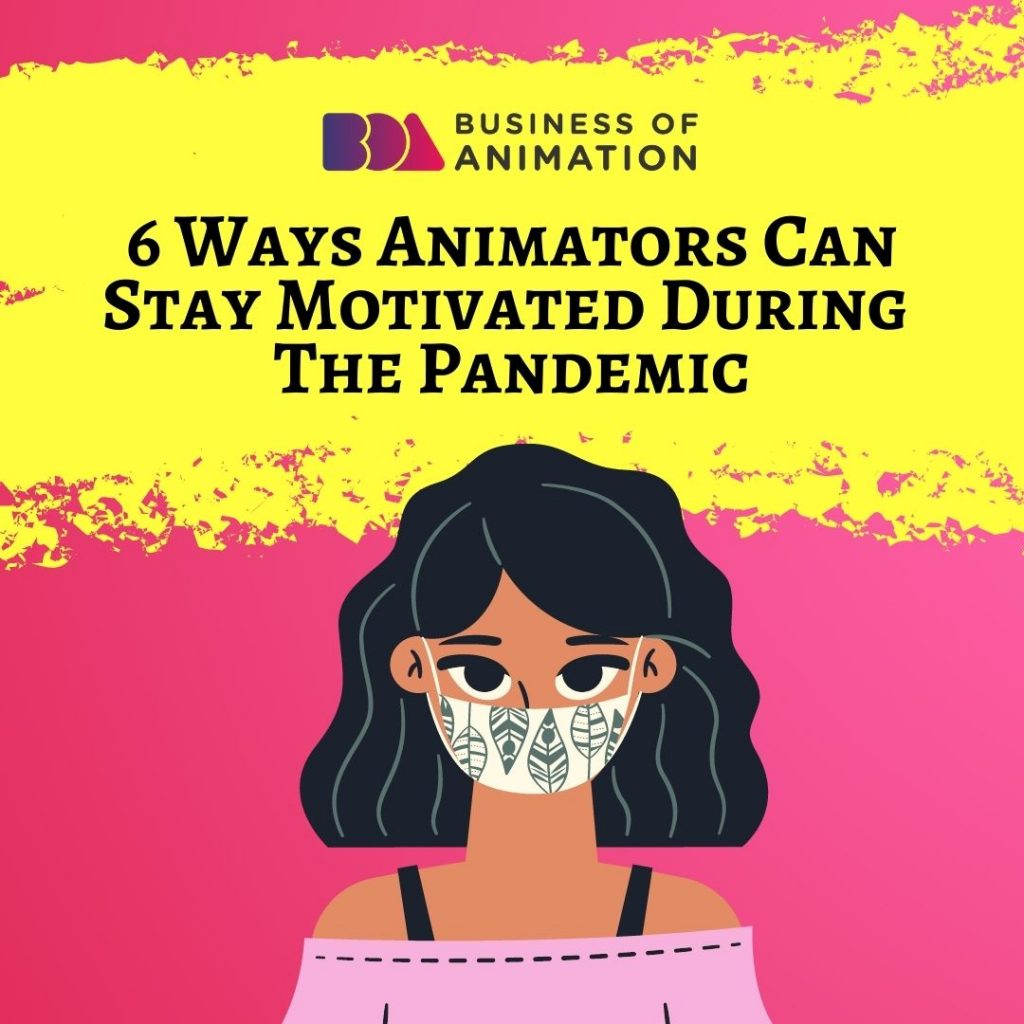 6 Ways Animators Can Stay Motivated During The Pandemic