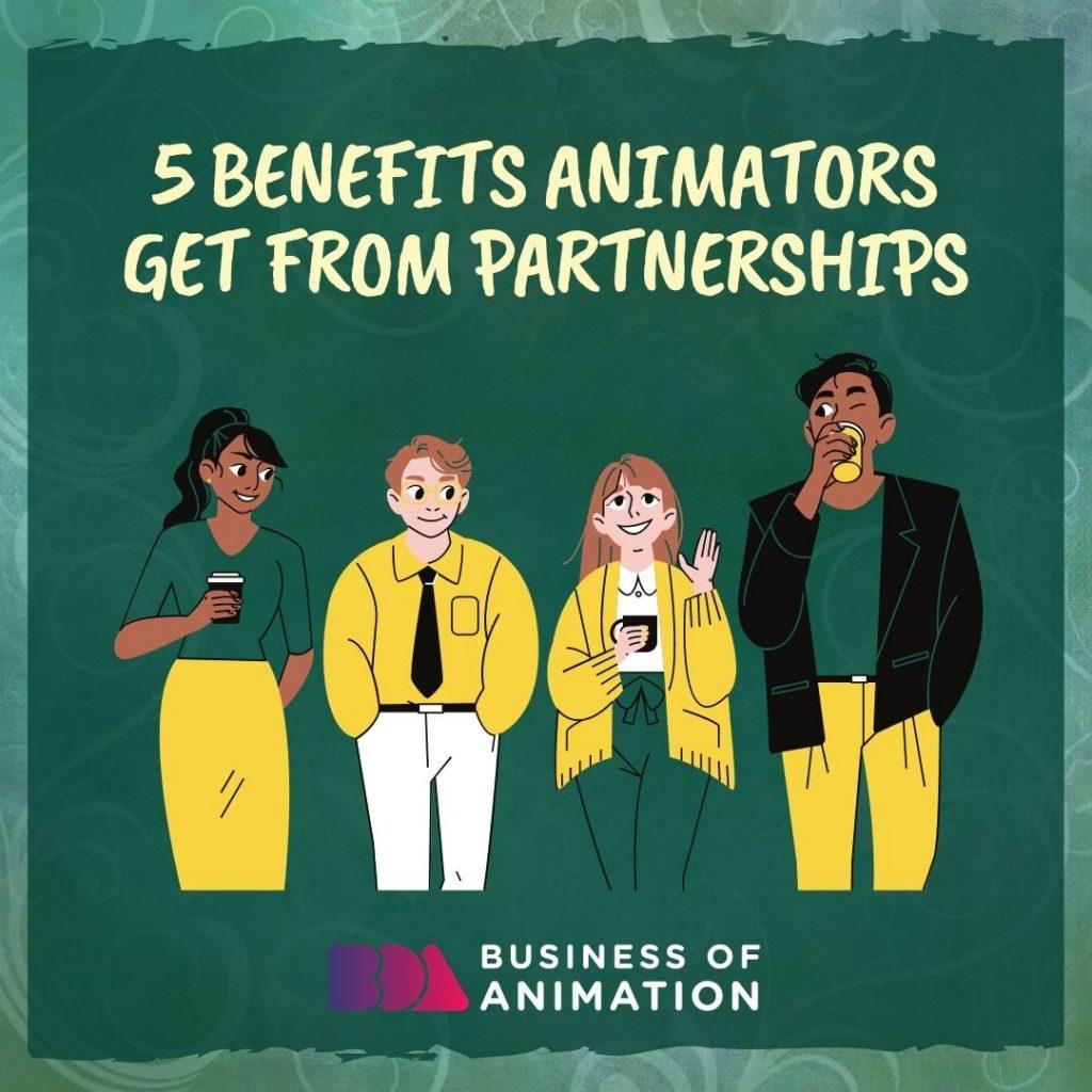 5 Benefits Animators Get From Partnerships