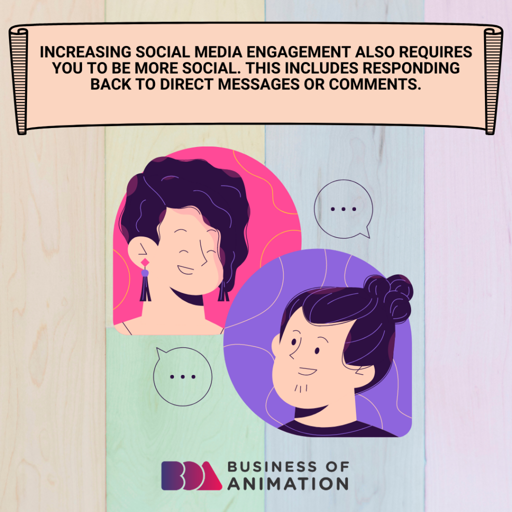 Increasing social media engagement also requires you to be more social. This includes responding back to direct messages or comments.