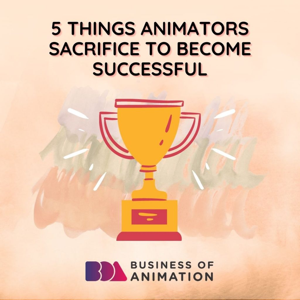 5 Things Animators Sacrifice To Become Successful