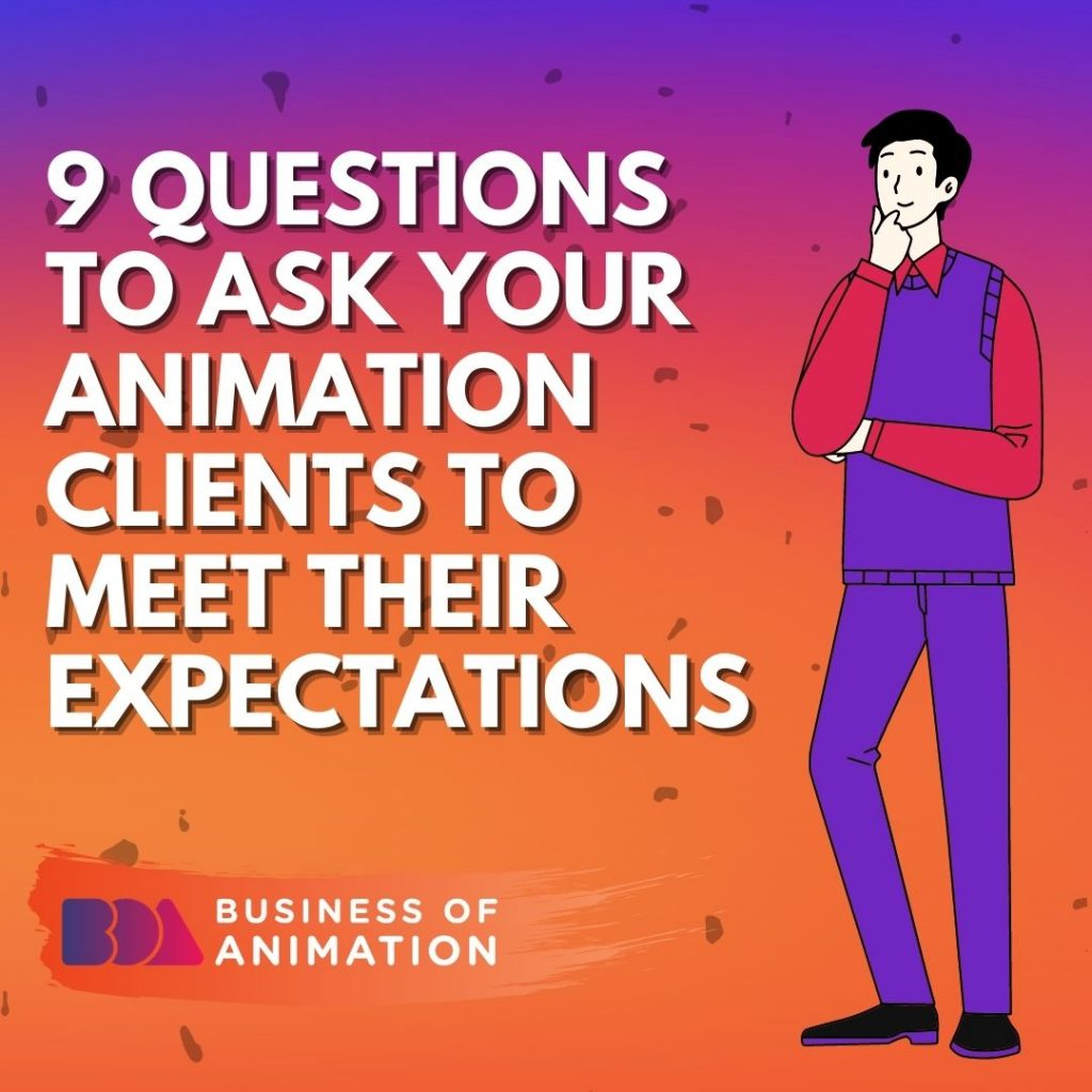 9 Questions to Ask Your Animation Clients To Meet Their Expectations