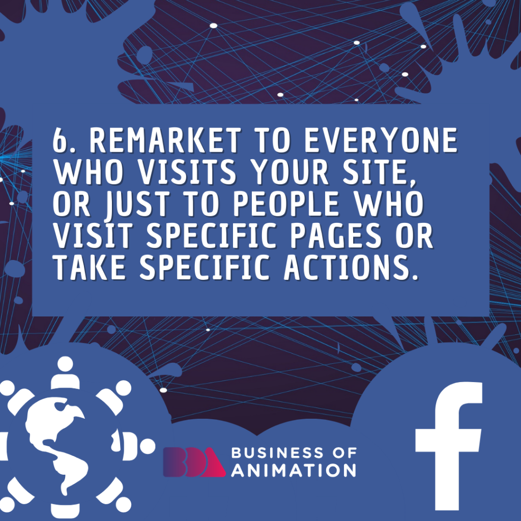 Remarket to everyone who visits your site, or just to people who visit specific pages or take specific actions.