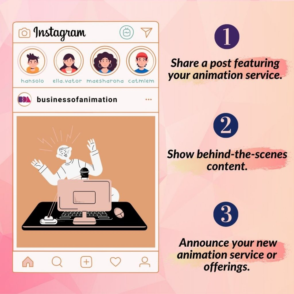 1. Share a post featuring your animation service. 2. Show behind-the-scenes content. 3. Announce your new animation service or offerings.