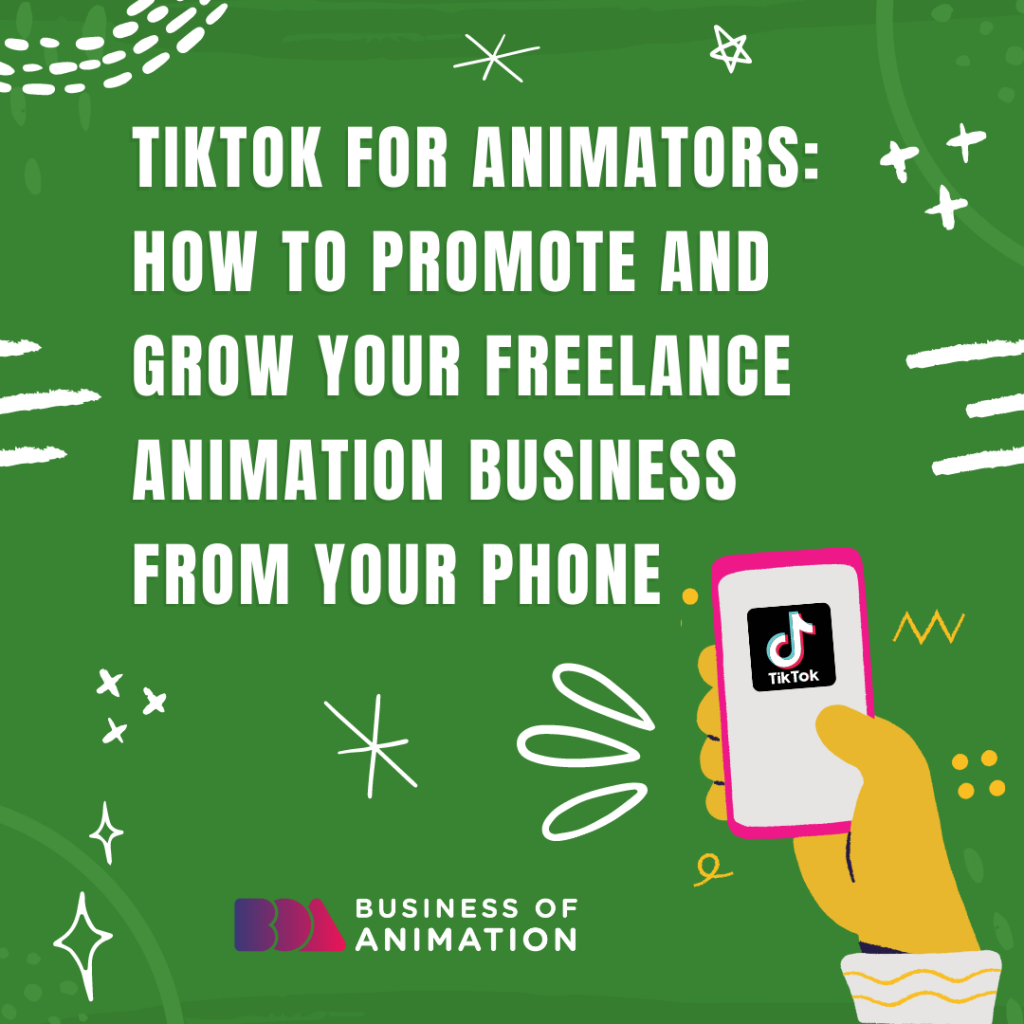 TikTok for Animators: How To Promote and Grow Your Freelance Animation Business From Your Phone
