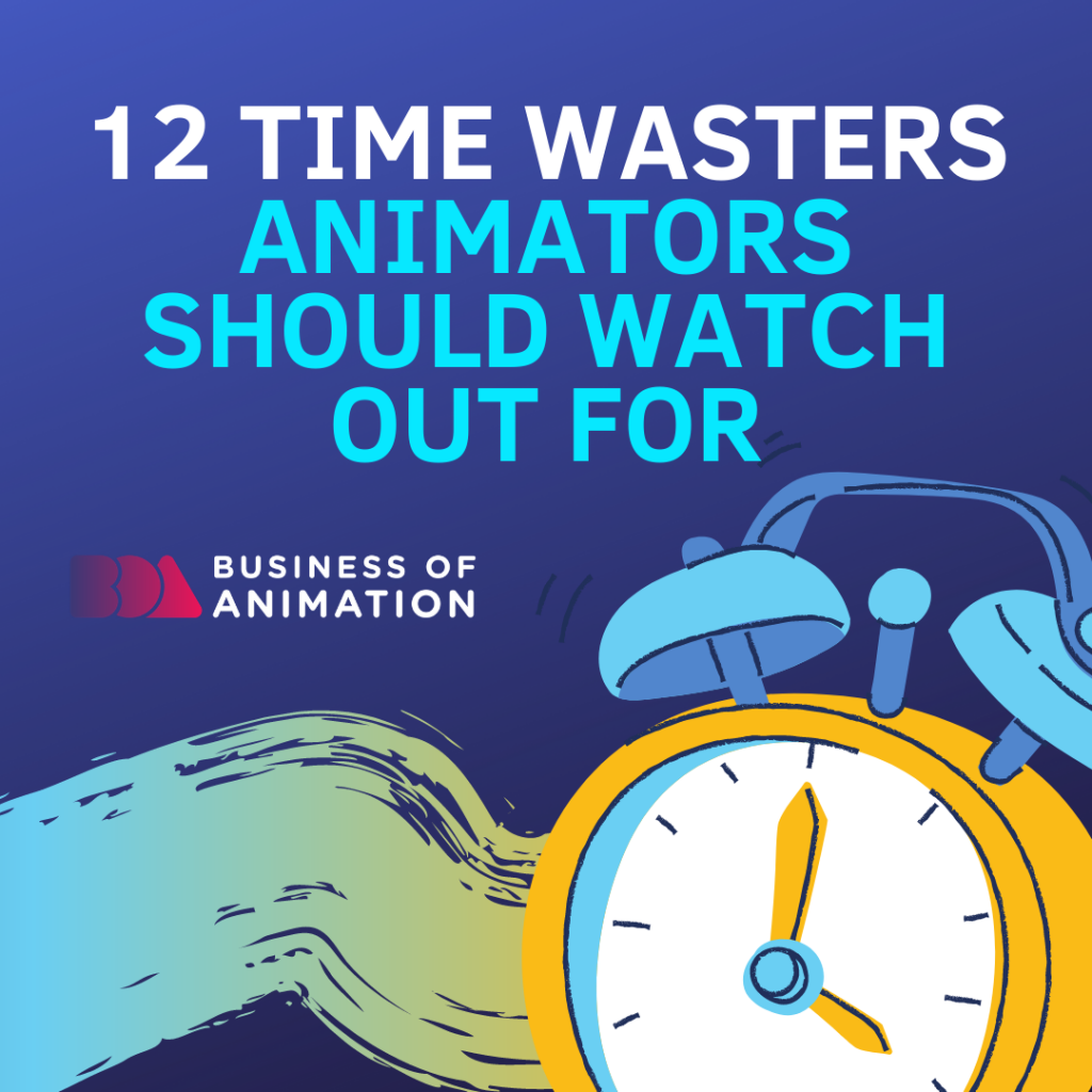 12 Time Wasters Animators Should Watch Out For