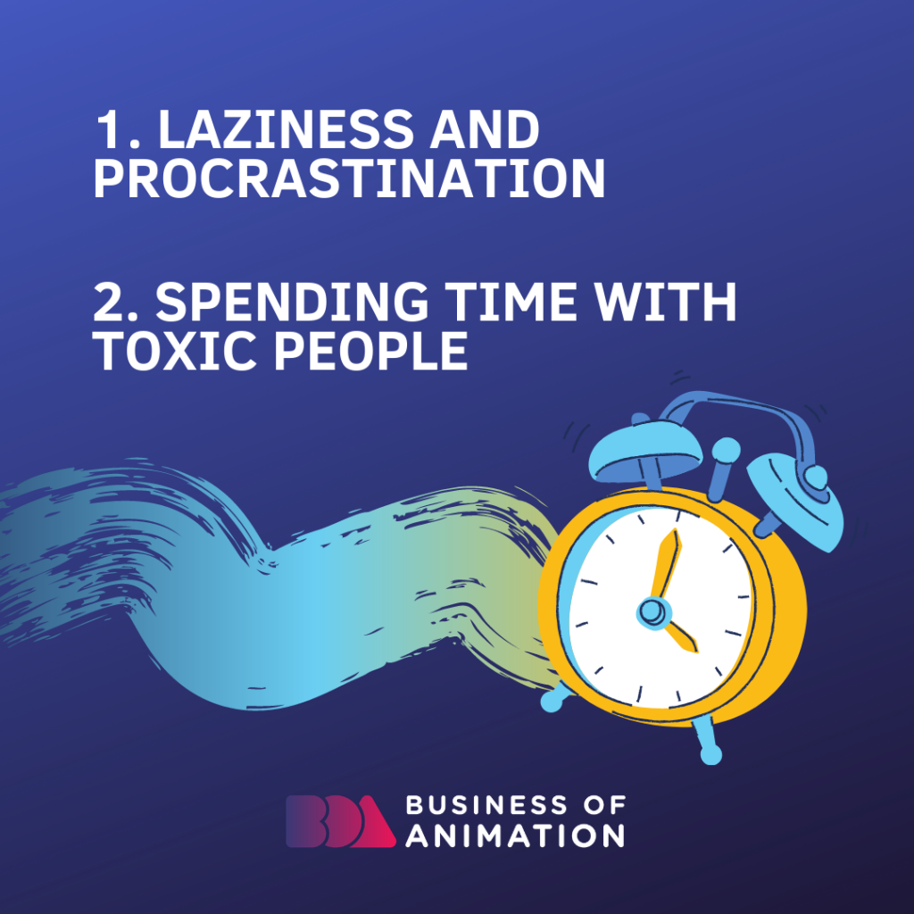1. Laziness and procrastination. 2. Spending time with toxic people
