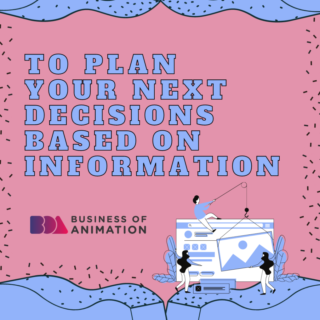 To plan your next decisions based on information