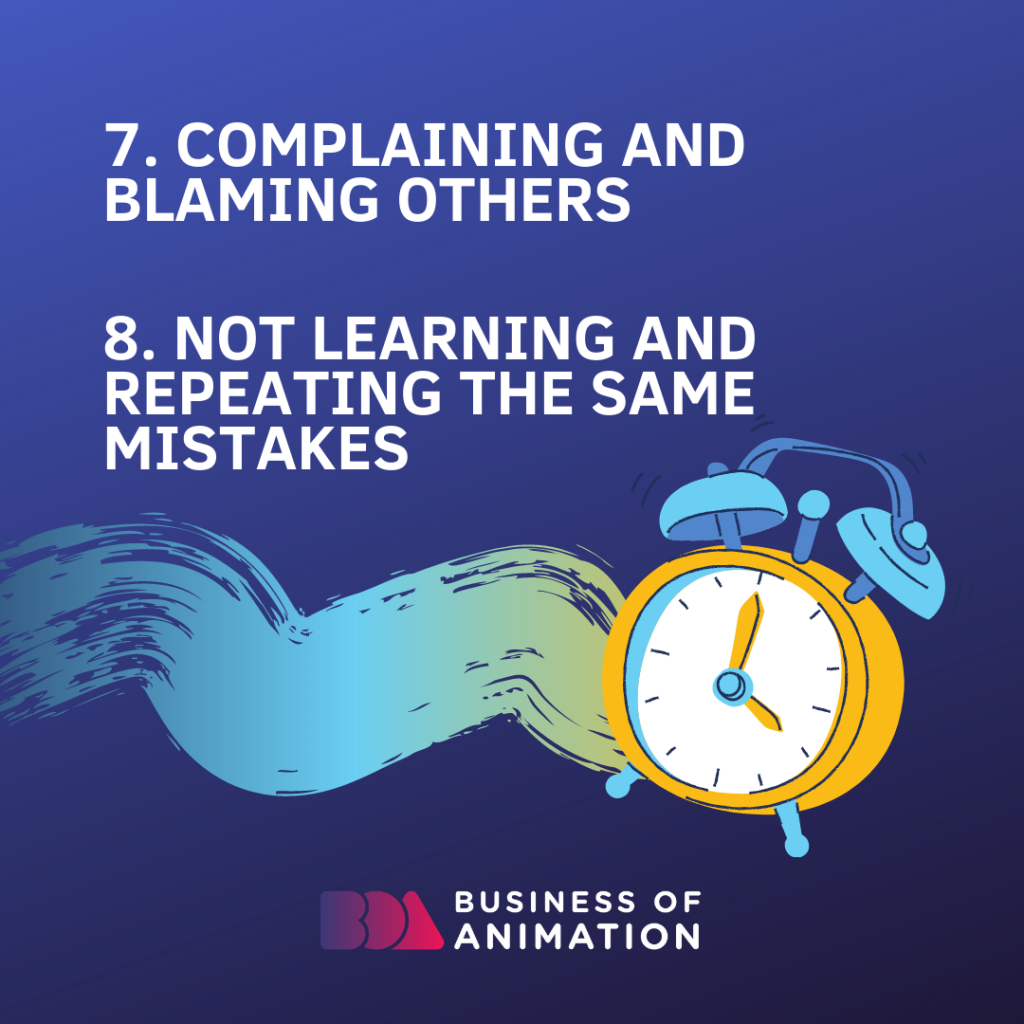 7. Complaining and blaming others 8. Not learning and repeating the same mistakes