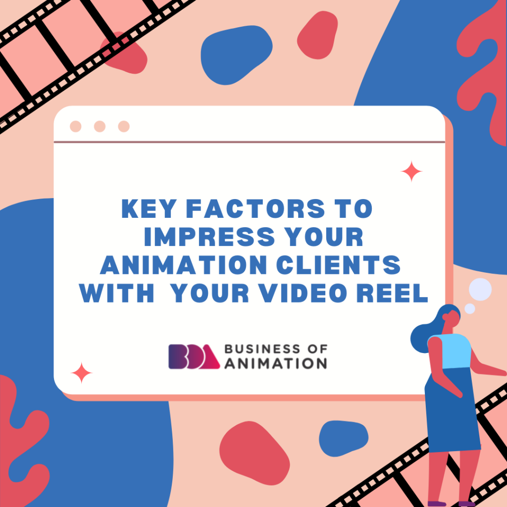 Key Factors To Impress Your Animation Clients With Your Video Reel