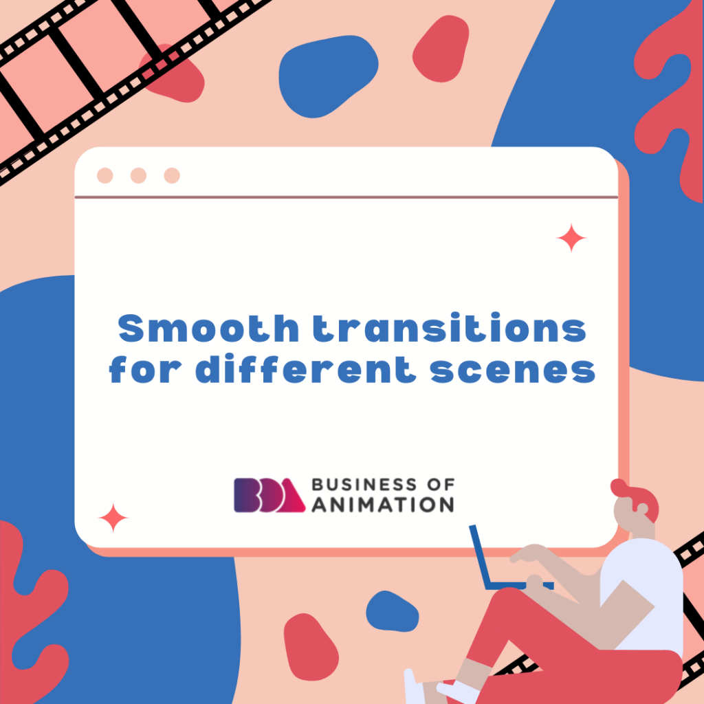 Smooth transitions for different scenes