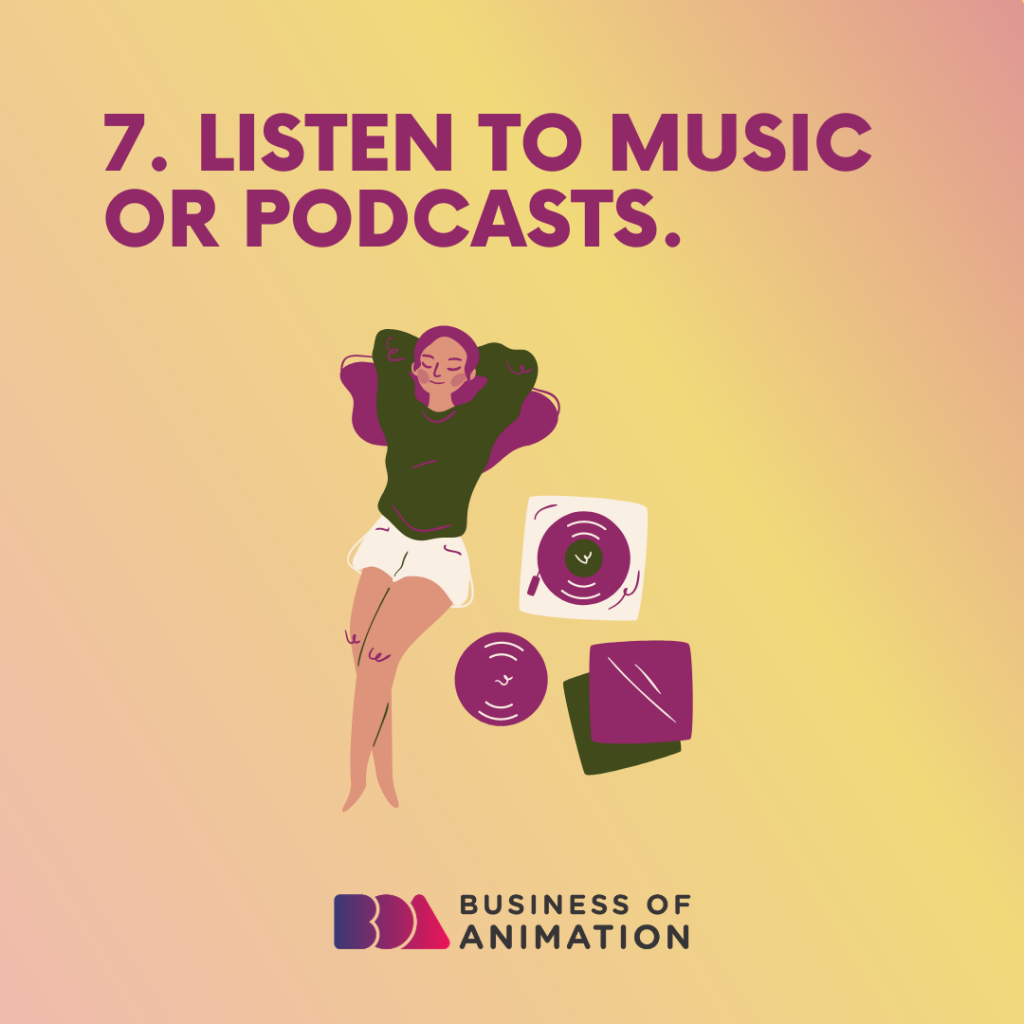 Listen to music or podcasts