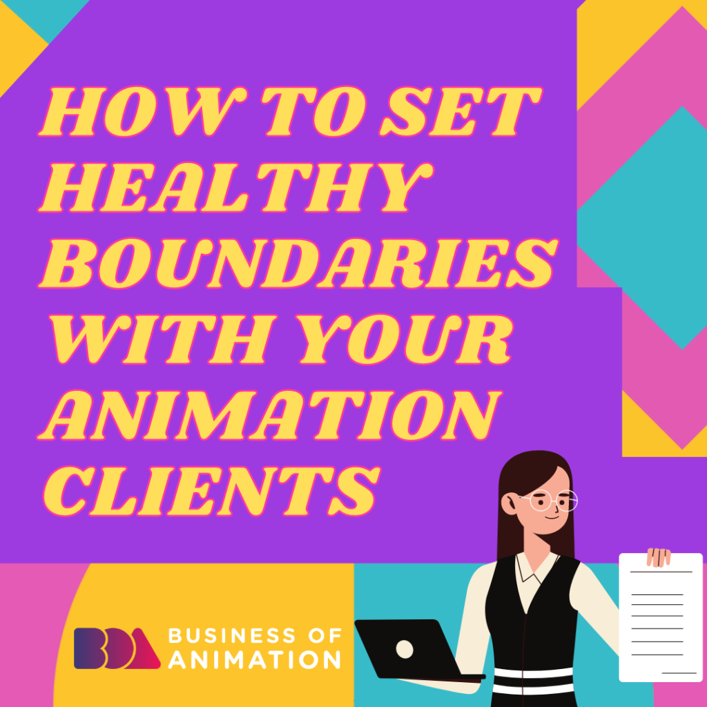 How to Set Healthy Boundaries With Your Animation Clients