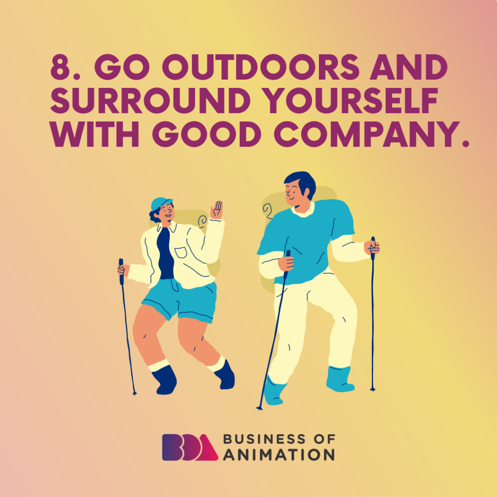 Go outdoors and surround yourself with good company
