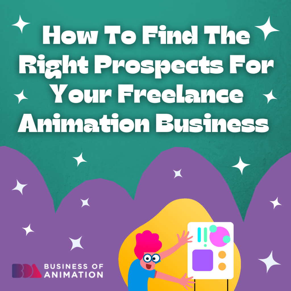 How To Find The Right Prospects For Your Freelance Animation Business