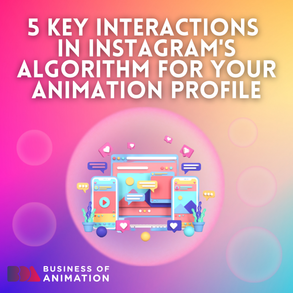 5 Key Interactions In Instagram's Algorithm for Your Animation Profile